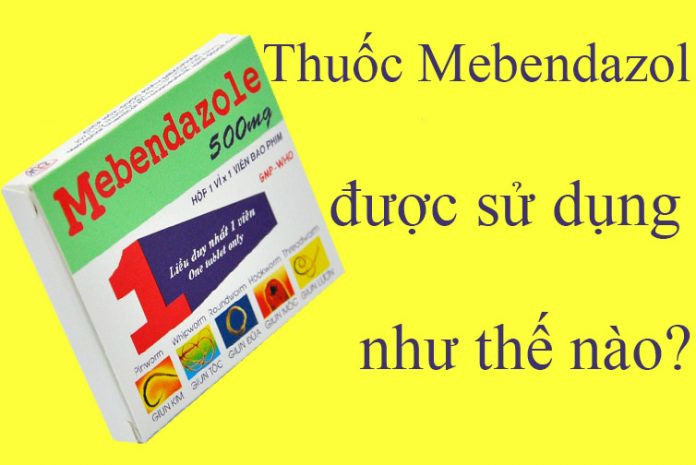 Thuốc Mebendazol được sử dụng như thế nào?