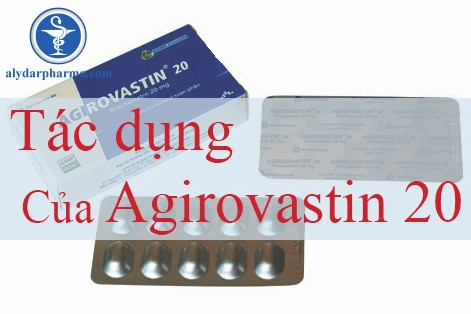 Tác dụng của thuốc Agirovastin 20