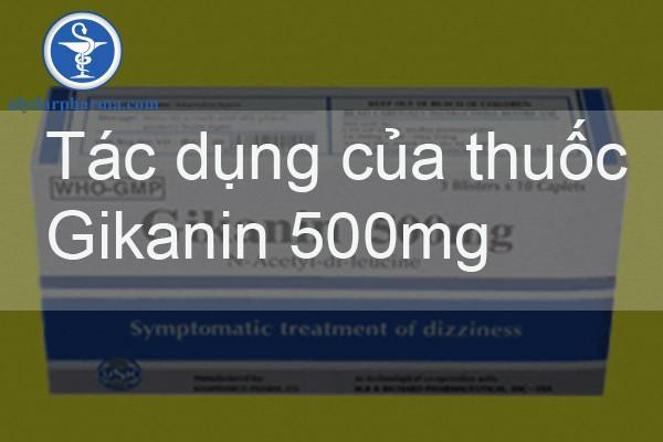 Tác dụng của thuốc thuốc Gikanin 500mg